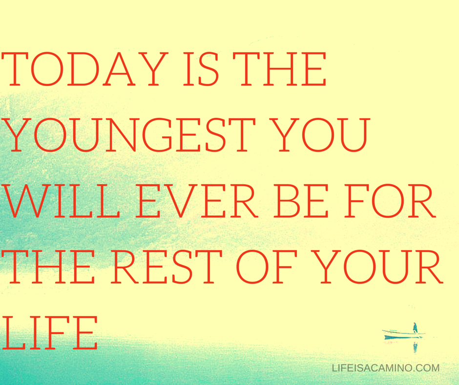 TODAY IS THE YOUNGEST YOU WILL EVER BE